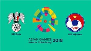 Xem trực tiếp U23 Syria vs U23 Việt Nam (19h30, 27/8). Trực tiếp bóng đá
