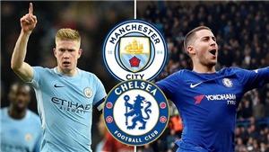 Soi kèo Siêu Cúp Anh 2018: Man City - Chelsea (21h00 ngày 5/8, trực tiếp FPT)
