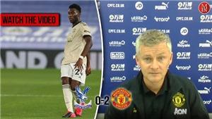 Crystal Palace 0-2 MU: Solskjaer vẫn chưa hài lòng về hàng công