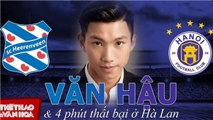 Văn Hậu trở lại Hà Nội FC với 4 phút thất bại tại Hà Lan cùng tương lai bỏ ngỏ