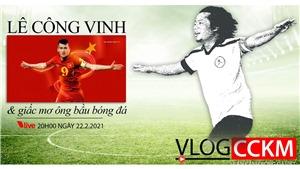 Danh thủ Lê Công Vinh và giấc mơ trở thành ông bầu bóng đá chuyên nghiệp