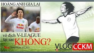 Hoàng Anh Gia Lai vô địch V-League 2021, tại sao không?