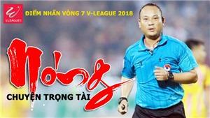 Vòng 7 V-League 2018: Nóng chuyện trọng tài