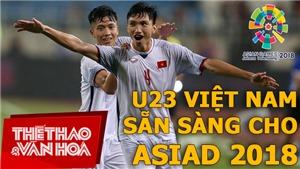 U23 Việt Nam sẵn sàng cho ASIAD 2018